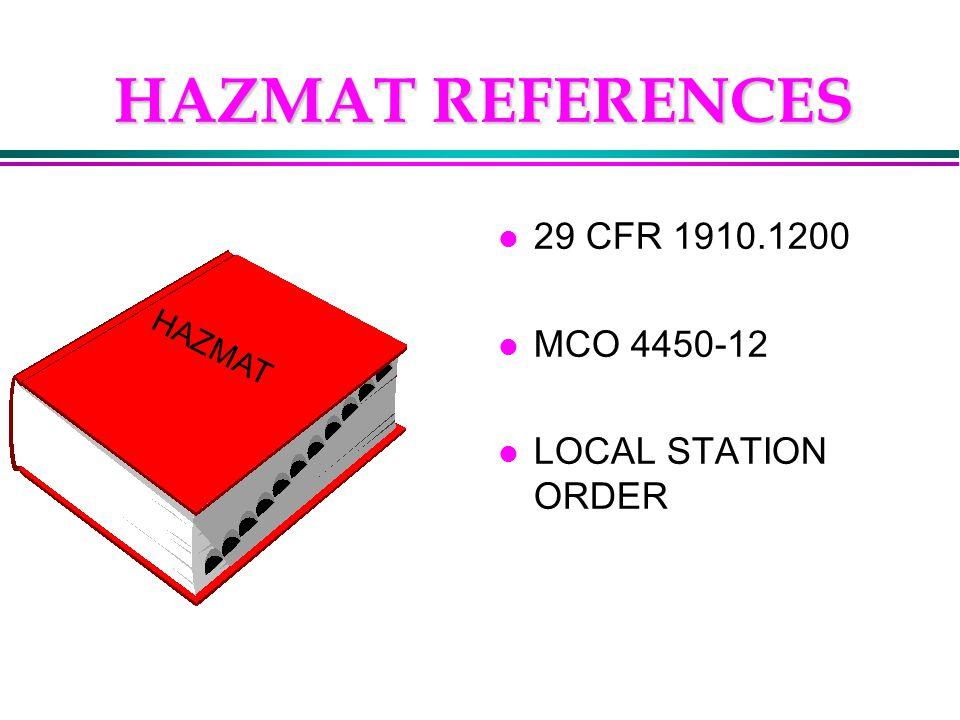 HAZMAT REFERENCES l 29 CFR 1910.1200 l MCO 4450-12 l LOCAL STATION ORDER HAZMAT