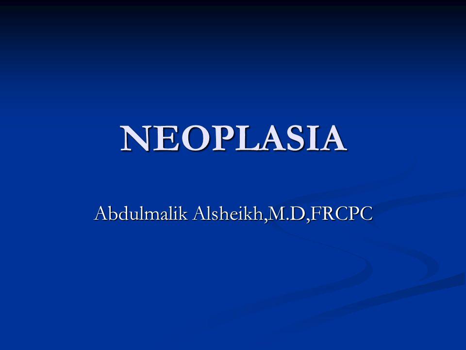 NEOPLASIA Abdulmalik Alsheikh,M.D,FRCPC