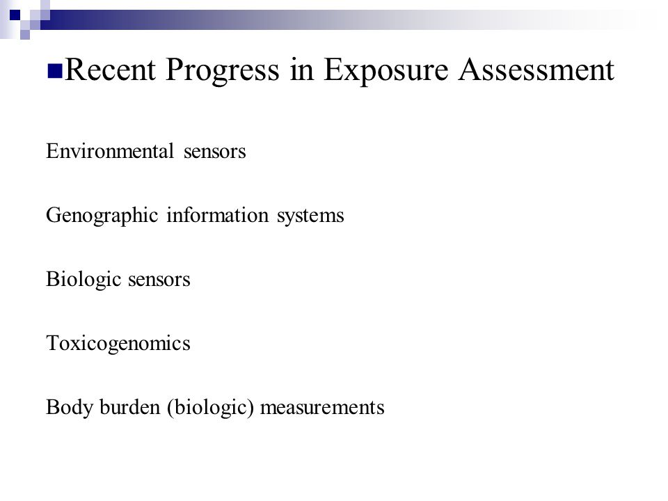 Recent Progress in Exposure Assessment Environmental sensors Genographic information systems Biologic sensors Toxicogenomics Body burden (biologic) measurements