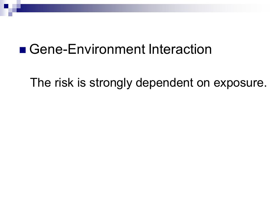 Gene-Environment Interaction The risk is strongly dependent on exposure.