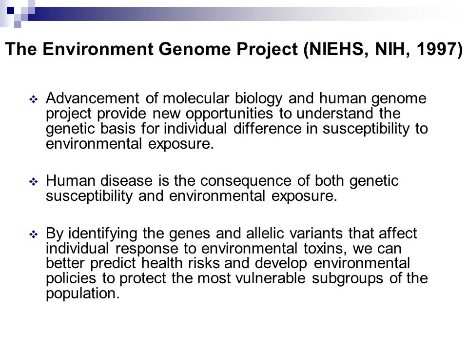  Advancement of molecular biology and human genome project provide new opportunities to understand the genetic basis for individual difference in susceptibility to environmental exposure.