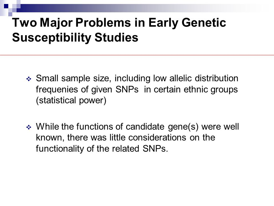  Small sample size, including low allelic distribution frequenies of given SNPs in certain ethnic groups (statistical power)  While the functions of