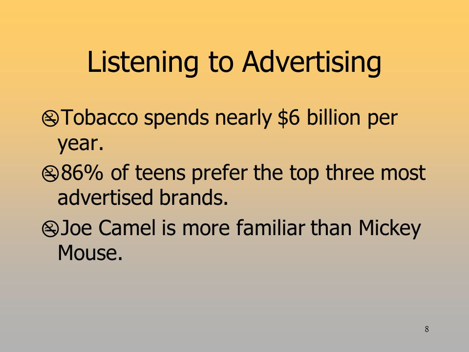 8 Listening to Advertising  Tobacco spends nearly $6 billion per year.