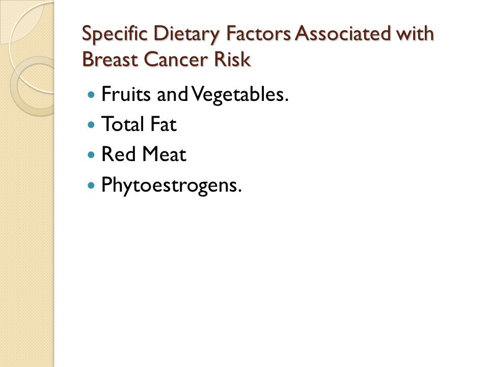 Specific Dietary Factors Associated with Breast Cancer Risk Fruits and Vegetables. Total Fat Red Meat Phytoestrogens.