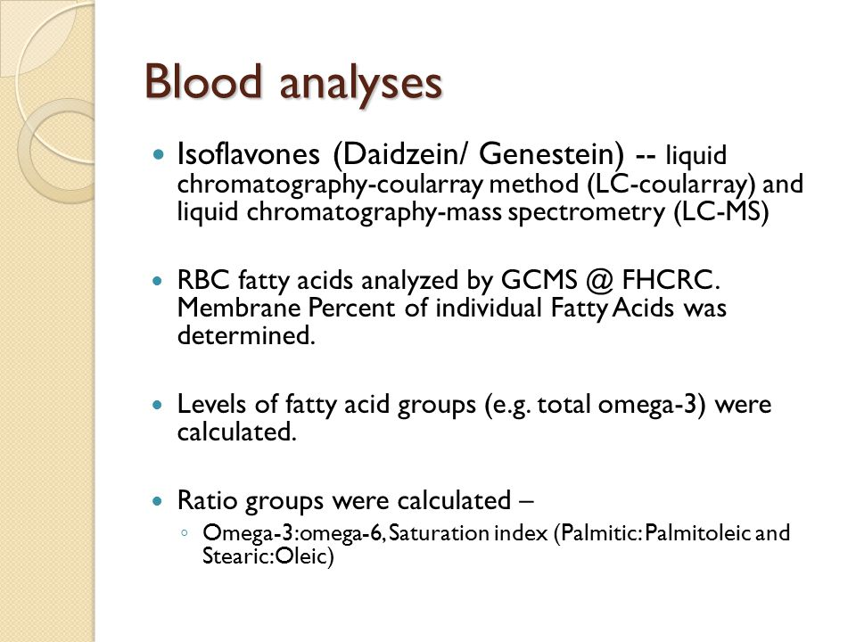 Blood analyses Isoflavones (Daidzein/ Genestein) -- liquid chromatography-coularray method (LC-coularray) and liquid chromatography-mass spectrometry (LC-MS) RBC fatty acids analyzed by GCMS @ FHCRC.