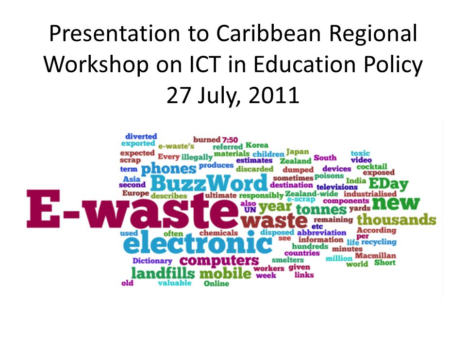 Presentation to Caribbean Regional Workshop on ICT in Education Policy 27 July, 2011