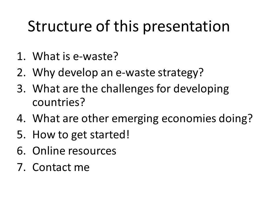 Structure of this presentation 1.What is e-waste? 2.Why develop an e-waste strategy? 3.What are the challenges for developing countries? 4.What are ot