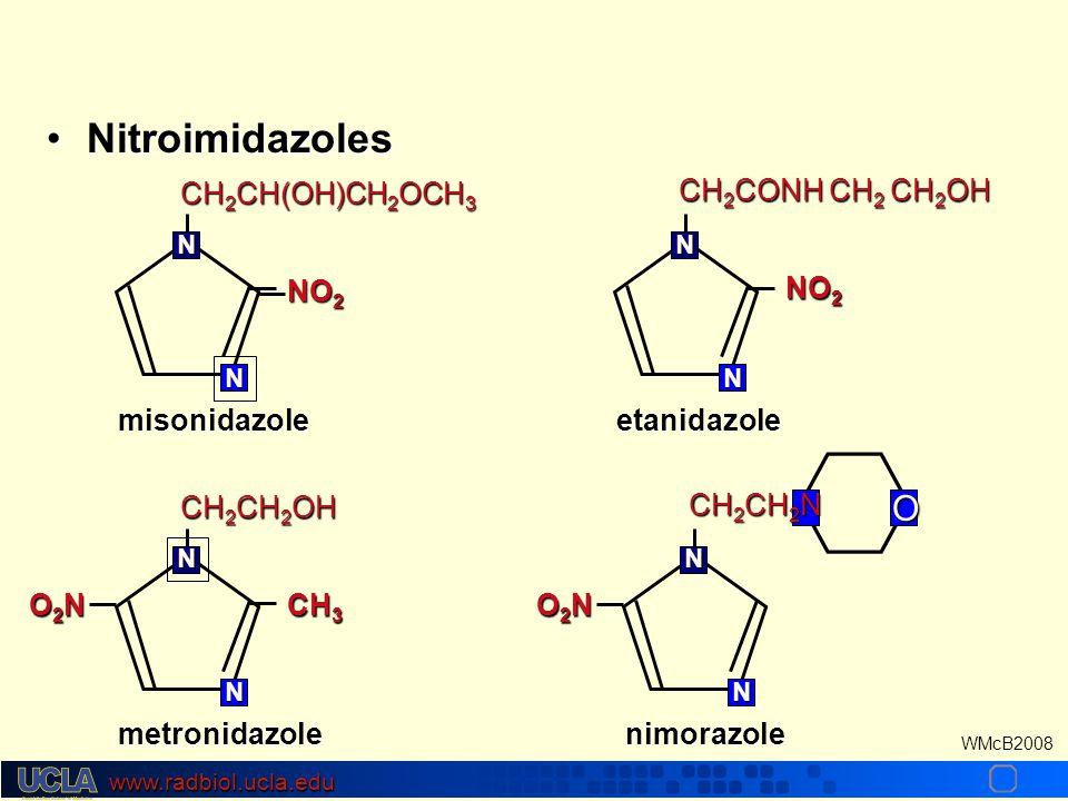 www.radbiol.ucla.edu WMcB2008 NitroimidazolesNitroimidazoles misonidazole CH 2 CH(OH)CH 2 OCH 3 N N NO 2 etanidazole CH 2 CONH CH 2 CH 2 OH N N NO 2 metronidazole CH 2 CH 2 OH N N CH 3 O2NO2NO2NO2N O nimorazole CH 2 CH 2 N N N O2NO2NO2NO2N