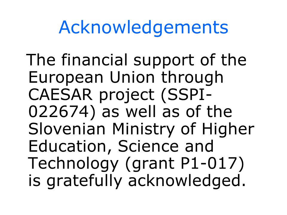 Acknowledgements The financial support of the European Union through CAESAR project (SSPI- 022674) as well as of the Slovenian Ministry of Higher Education, Science and Technology (grant P1-017) is gratefully acknowledged.
