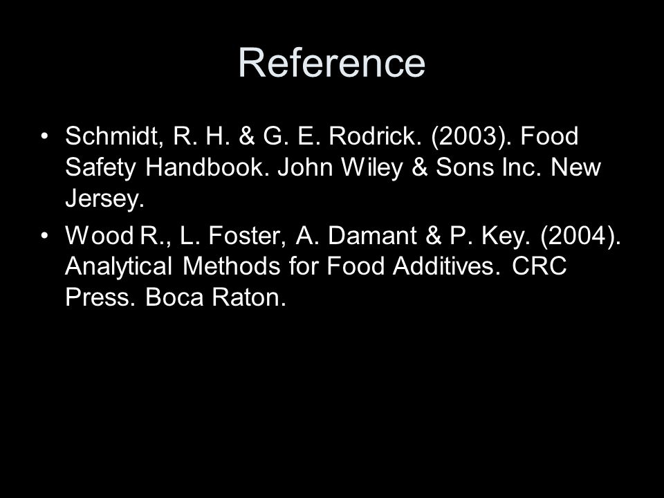 Reference Schmidt, R. H. & G. E. Rodrick. (2003). Food Safety Handbook. John Wiley & Sons Inc. New Jersey. Wood R., L. Foster, A. Damant & P. Key. (20