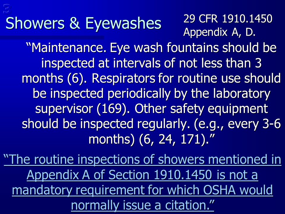 "Showers & Eyewashes Showers & Eyewashes ""Maintenance. Eye wash fountains should be inspected at intervals of not less than 3 months (6). Respirators f"