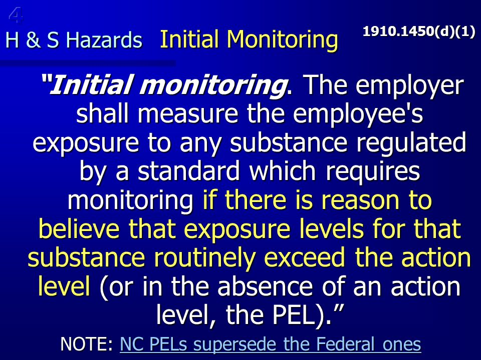 "H & S Hazards Initial Monitoring 1910.1450(d)(1) ""Initial monitoring. The employer shall measure the employee's exposure to any substance regulated by"
