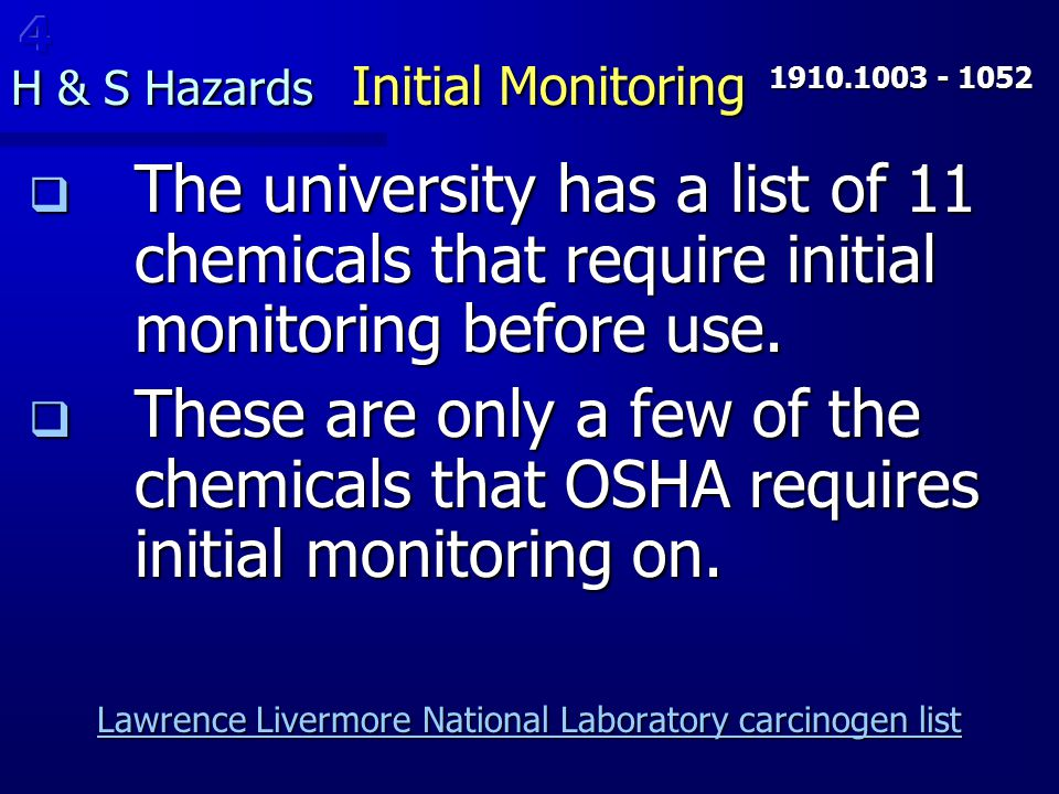 H & S Hazards Initial Monitoring  The university has a list of 11 chemicals that require initial monitoring before use.  These are only a few of the