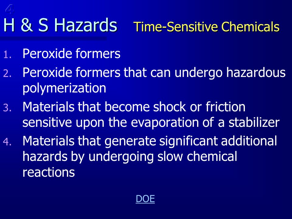 H & S Hazards Time-Sensitive Chemicals 1. 1. Peroxide formers 2. 2. Peroxide formers that can undergo hazardous polymerization 3. 3. Materials that be