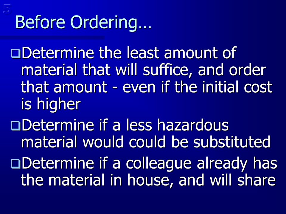 Before Ordering…  Determine the least amount of material that will suffice, and order that amount - even if the initial cost is higher  Determine if