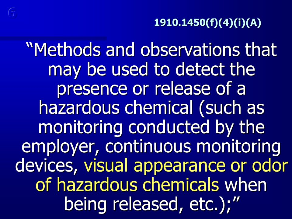"1910.1450(f)(4)(i)(A) ""Methods and observations that may be used to detect the presence or release of a hazardous chemical (such as monitoring conduct"