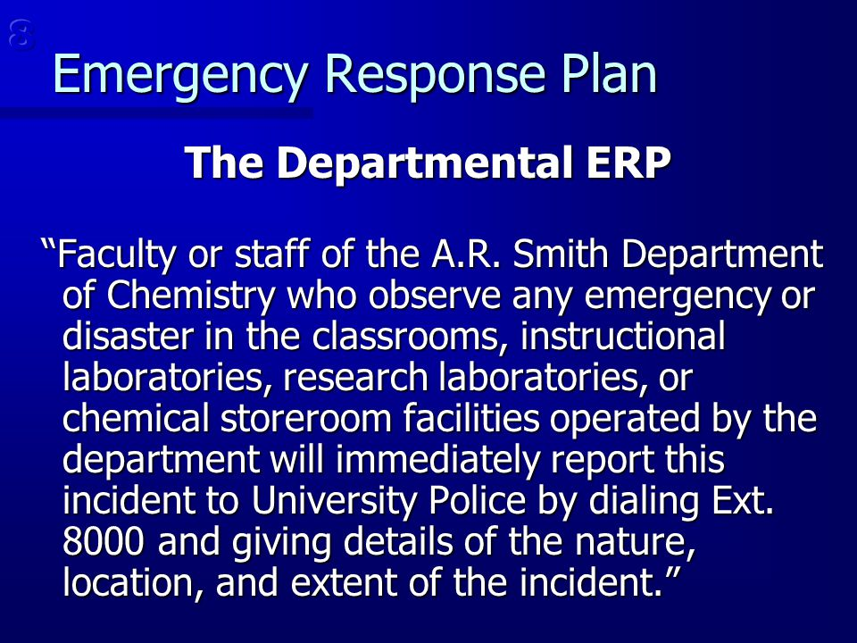 "The Departmental ERP ""Faculty or staff of the A.R. Smith Department of Chemistry who observe any emergency or disaster in the classrooms, instructiona"