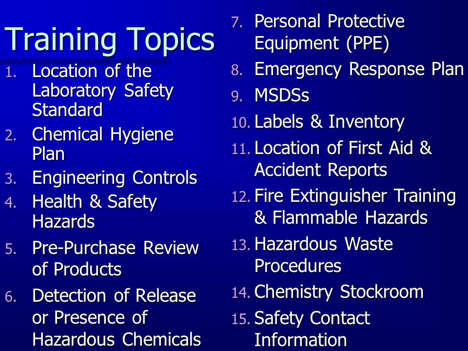 Training Topics 1. Location of the Laboratory Safety Standard 2. Chemical Hygiene Plan 3. Engineering Controls 4. Health & Safety Hazards 5. Pre-Purch