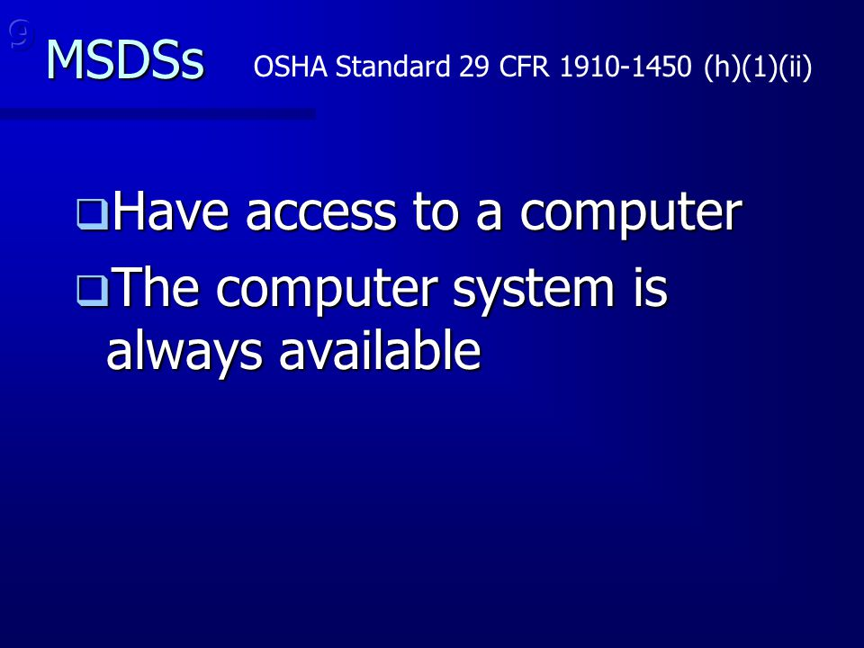 MSDSs  Have access to a computer  The computer system is always available OSHA Standard 29 CFR 1910-1450 (h)(1)(ii)