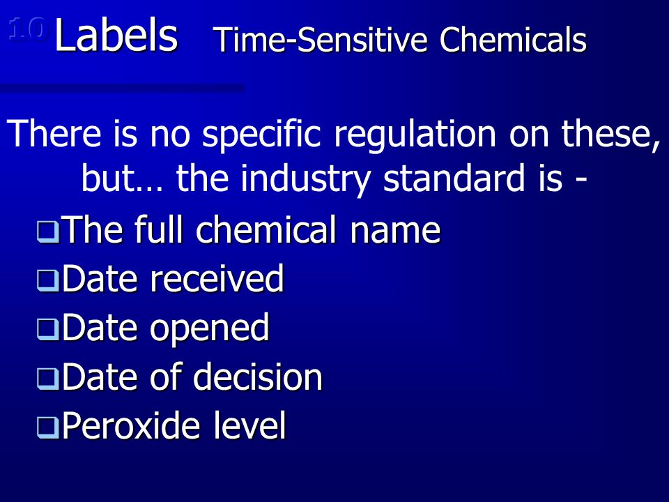 Labels Time-Sensitive Chemicals  The full chemical name  Date received  Date opened  Date of decision  Peroxide level There is no specific regula