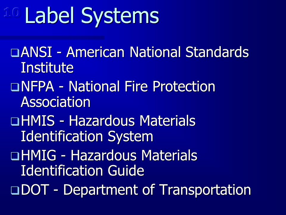 Label Systems  ANSI - American National Standards Institute  NFPA - National Fire Protection Association  HMIS - Hazardous Materials Identification