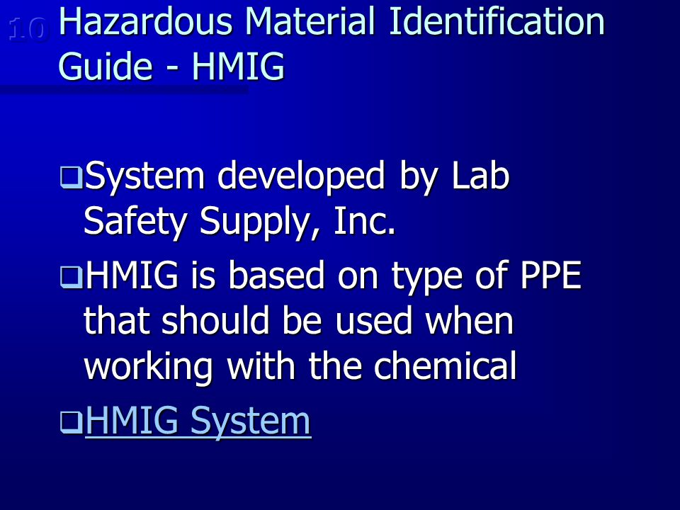 Hazardous Material Identification Guide - HMIG  System developed by Lab Safety Supply, Inc.  HMIG is based on type of PPE that should be used when w
