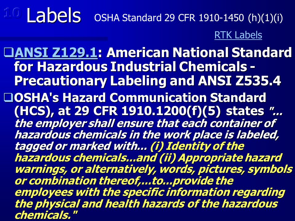 Labels  ANSI Z129.1: American National Standard for Hazardous Industrial Chemicals - Precautionary Labeling and ANSI Z535.4 ANSI Z129.1 ANSI Z129.1 