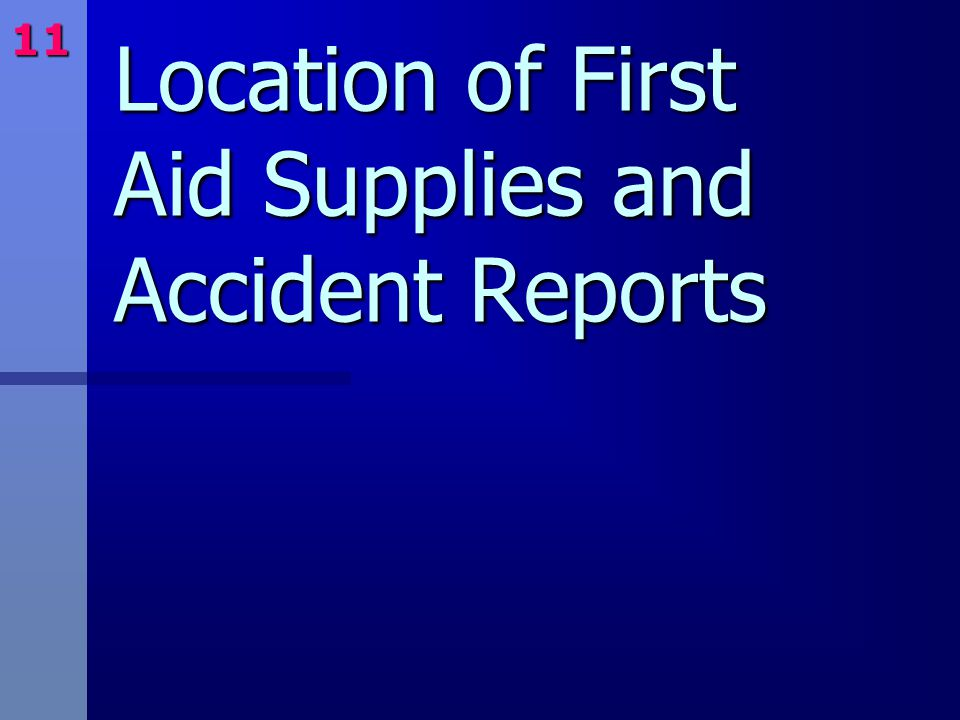 Location of First Aid Supplies and Accident Reports 11
