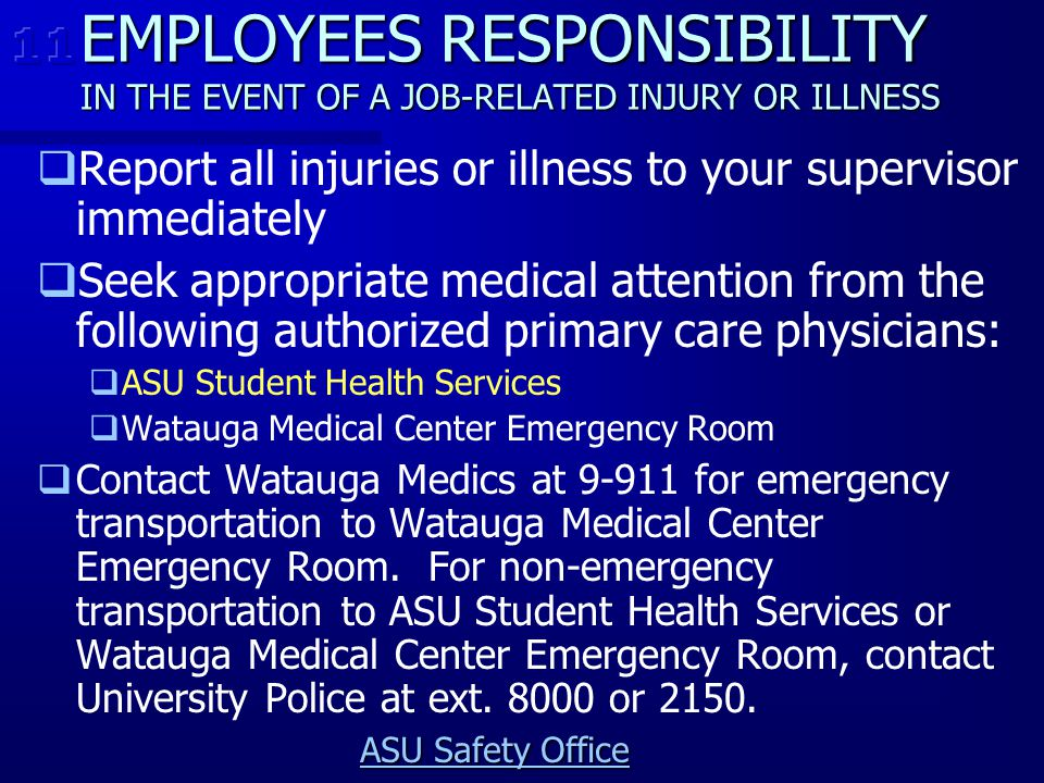 EMPLOYEES RESPONSIBILITY IN THE EVENT OF A JOB-RELATED INJURY OR ILLNESS   Report all injuries or illness to your supervisor immediately   Seek ap