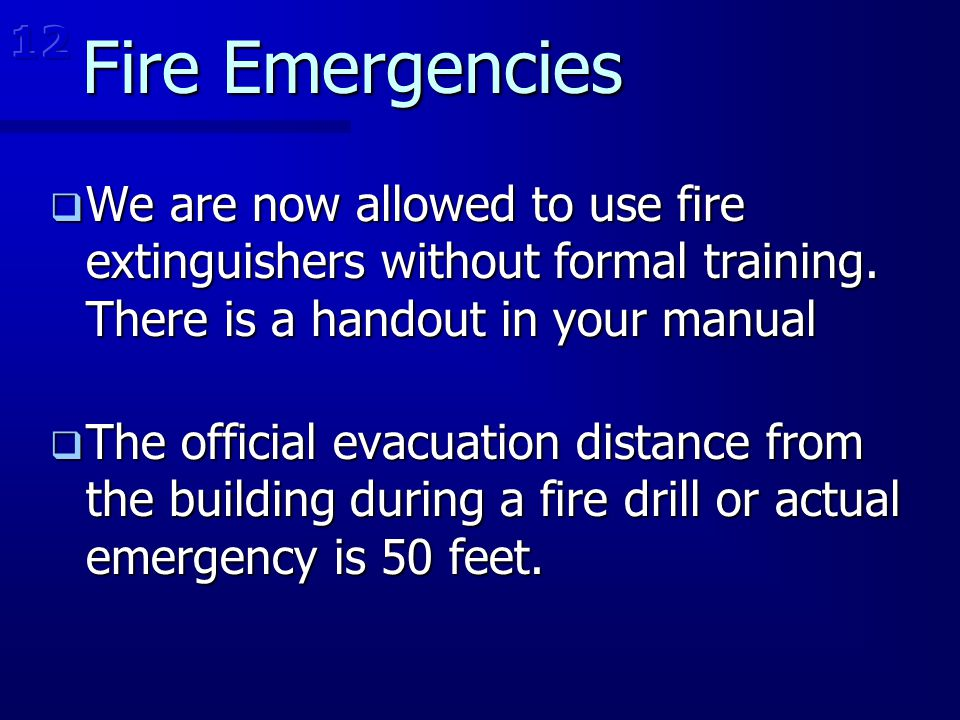 Fire Emergencies  We are now allowed to use fire extinguishers without formal training. There is a handout in your manual  The official evacuation d