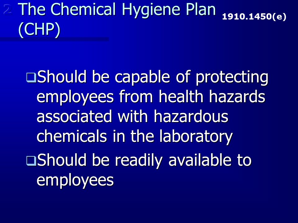 The Chemical Hygiene Plan (CHP)  Should be capable of protecting employees from health hazards associated with hazardous chemicals in the laboratory
