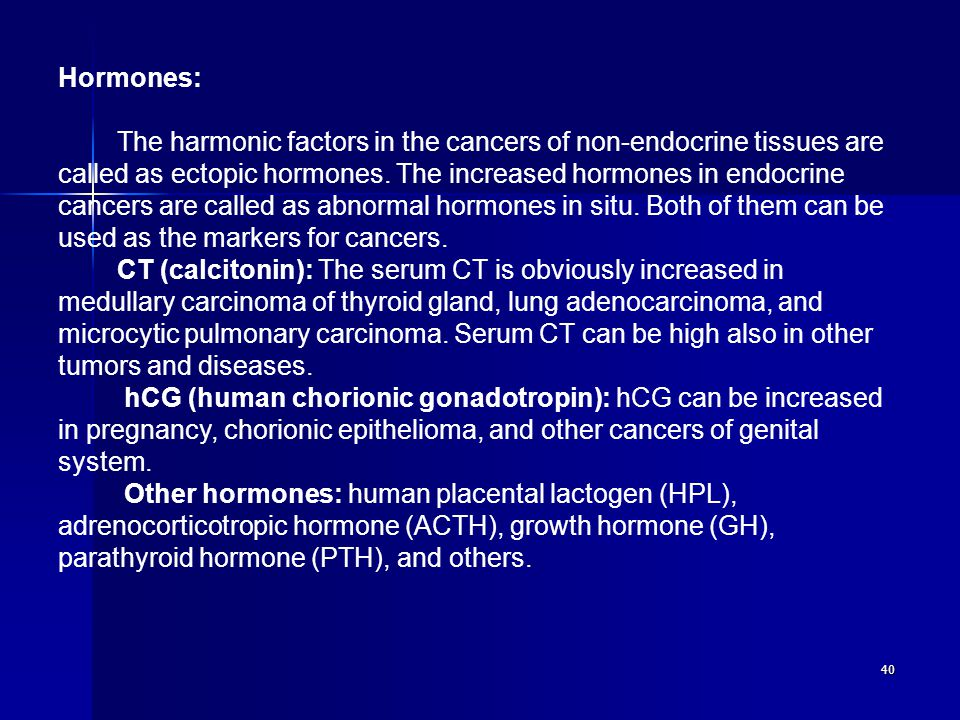 40 Hormones: The harmonic factors in the cancers of non-endocrine tissues are called as ectopic hormones.