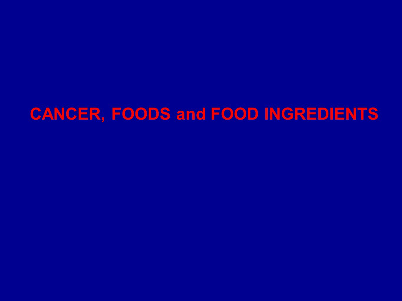 CANCER, FOODS and FOOD INGREDIENTS