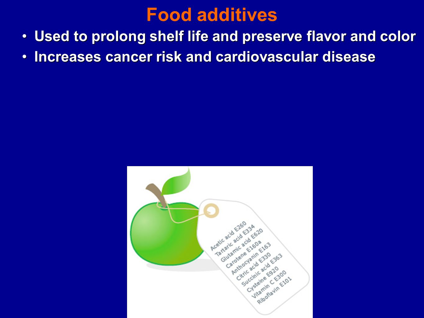 Food additives Used to prolong shelf life and preserve flavor and colorUsed to prolong shelf life and preserve flavor and color Increases cancer risk and cardiovascular diseaseIncreases cancer risk and cardiovascular disease