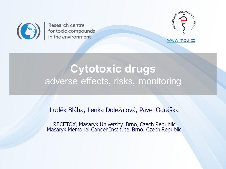 Cytotoxic drugs adverse effects, risks, monitoring Luděk Bláha, Lenka Doležalová, Pavel Odráška RECETOX, Masaryk University, Brno, Czech Republic Masa