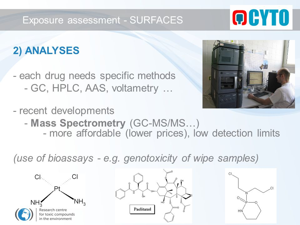 2) ANALYSES - each drug needs specific methods - GC, HPLC, AAS, voltametry … - recent developments - Mass Spectrometry (GC-MS/MS…) - more affordable (lower prices), low detection limits (use of bioassays - e.g.