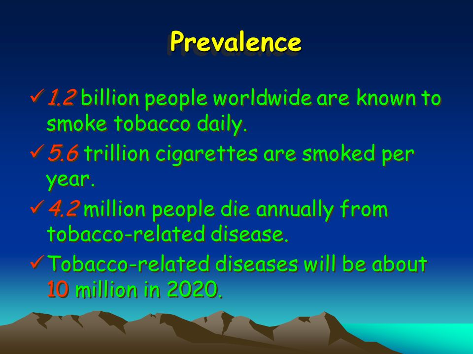 PrevalencePrevalence 1.2 billion people worldwide are known to smoke tobacco daily.