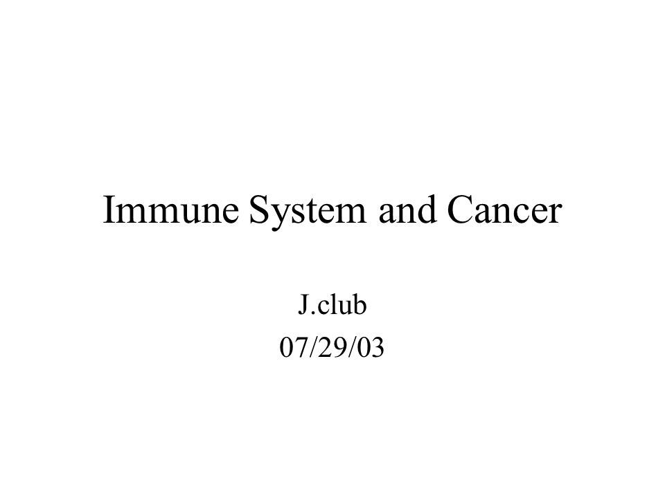 Immune System and Cancer J.club 07/29/03