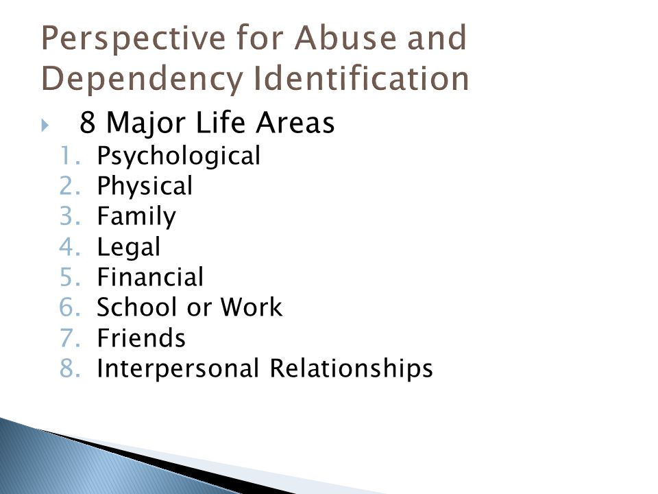  8 Major Life Areas 1.Psychological 2.Physical 3.Family 4.Legal 5.Financial 6.School or Work 7.Friends 8.Interpersonal Relationships