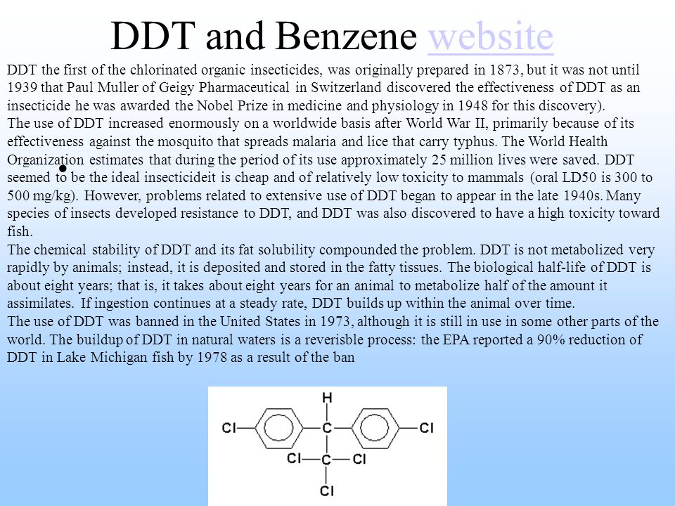 DDT and Benzene websitewebsite DDT the first of the chlorinated organic insecticides, was originally prepared in 1873, but it was not until 1939 that