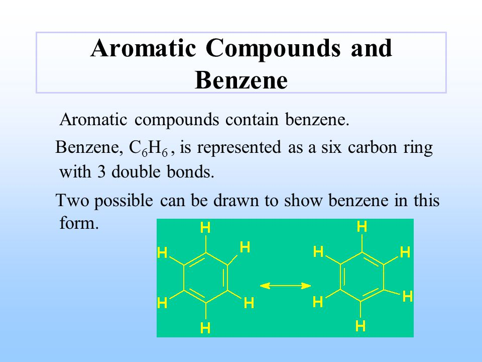 Aromatic Compounds and Benzene Aromatic compounds contain benzene.