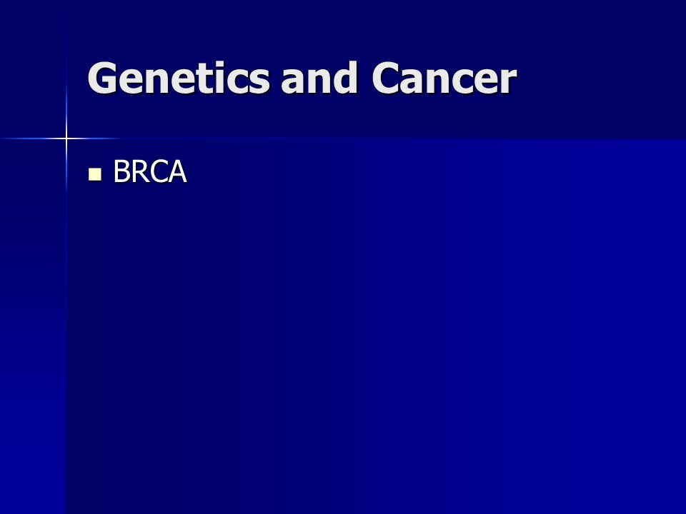 Genetics and Cancer BRCA BRCA
