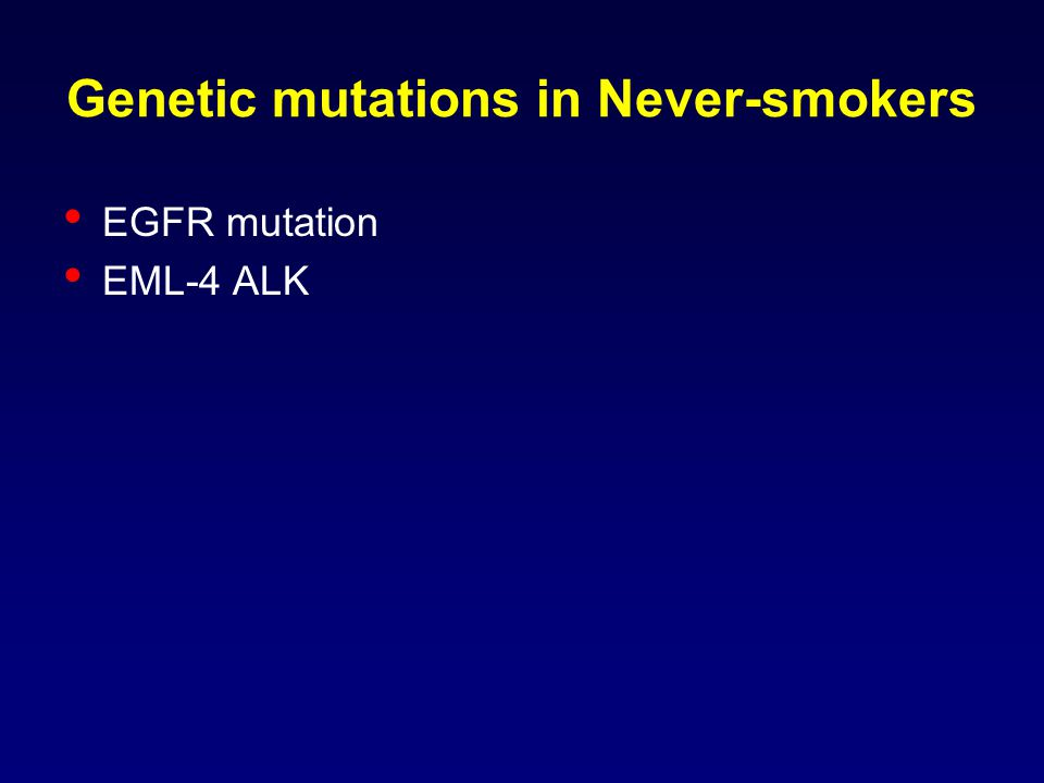 Genetic mutations in Never-smokers EGFR mutation EML-4 ALK