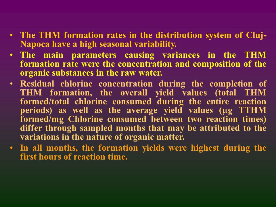 The THM formation rates in the distribution system of Cluj- Napoca have a high seasonal variability.