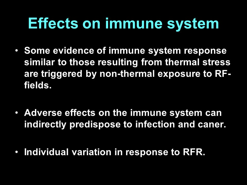 Effects on immune system Some evidence of immune system response similar to those resulting from thermal stress are triggered by non-thermal exposure to RF- fields.