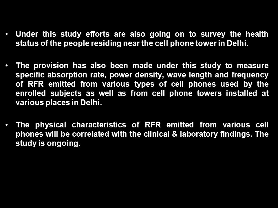 Under this study efforts are also going on to survey the health status of the people residing near the cell phone tower in Delhi.