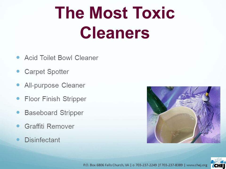 The Most Toxic Cleaners Acid Toilet Bowl Cleaner Carpet Spotter All-purpose Cleaner Floor Finish Stripper Baseboard Stripper Graffiti Remover Disinfectant P.O.