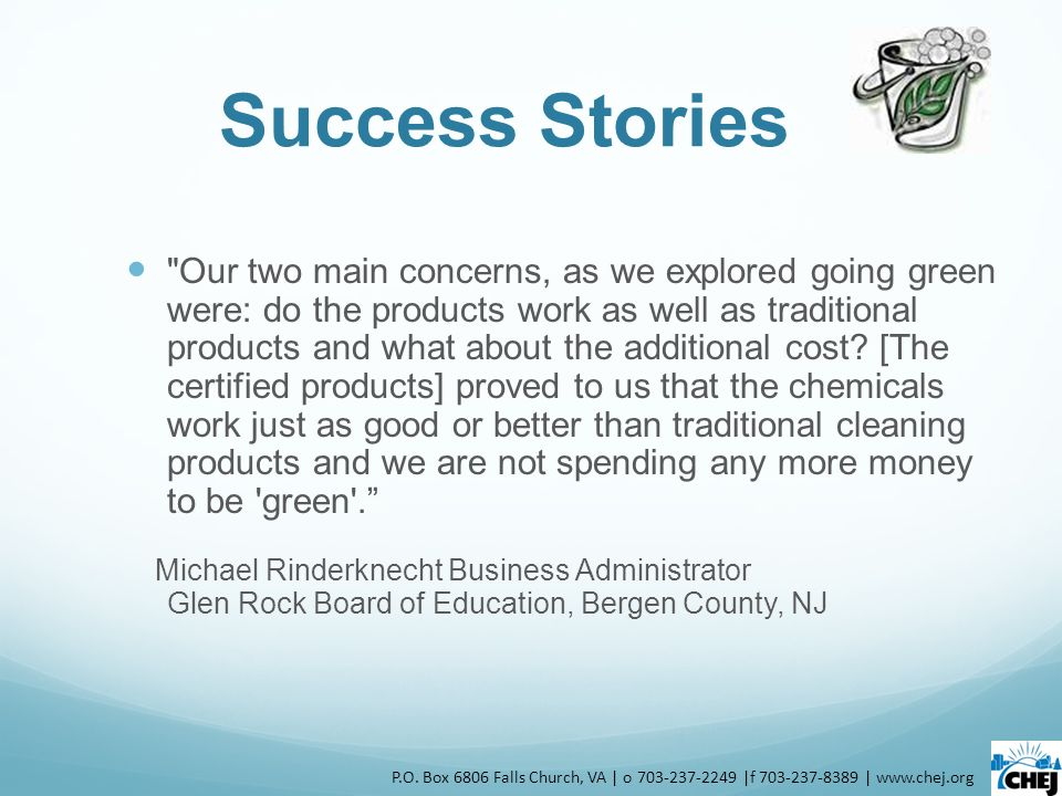Success Stories Our two main concerns, as we explored going green were: do the products work as well as traditional products and what about the additional cost.