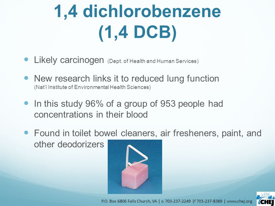 1,4 dichlorobenzene (1,4 DCB) Likely carcinogen (Dept. of Health and Human Services) New research links it to reduced lung function (Nat'l Institute o
