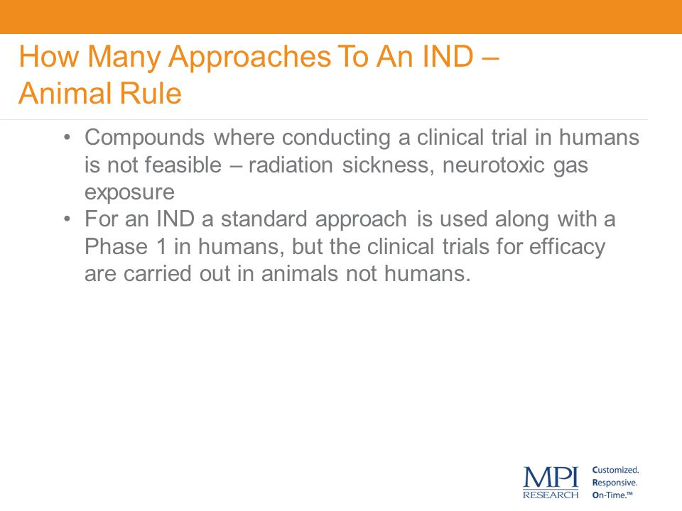 How Many Approaches To An IND – Animal Rule Compounds where conducting a clinical trial in humans is not feasible – radiation sickness, neurotoxic gas